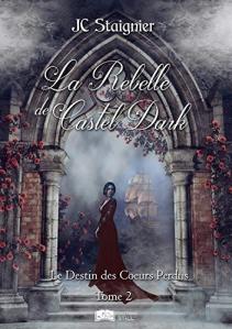 Le destin des coeurs perdus T2 La rebelle de Castel Dark