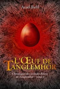 Chroniques des secondes heures de Tanglemhor T1 L'oeuf de Tanglemhor